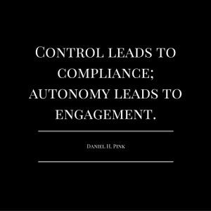 Control leads to compliance;autonomy leads to engagement.