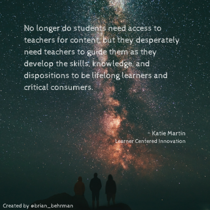 No longer do students need access to teacher for content, but they desperately need teachers to guide them as they develop the skills, knowledge, and dispositions to be lifelong learners