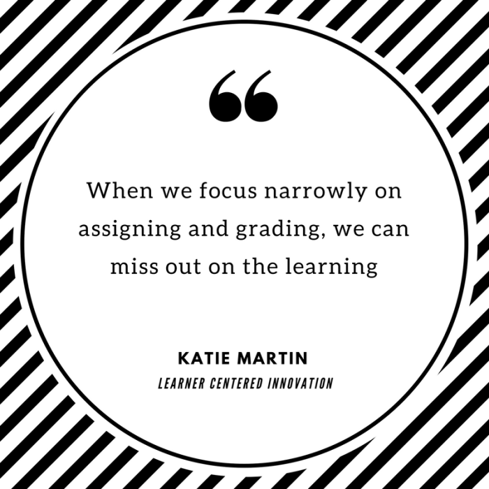 When we focus narrowly on assigning and grading, we can miss out on the learning